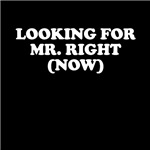 Looking For Mr. Right (Now) T Shirts