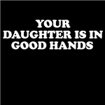 Your Daughter's In Good Hands Tees