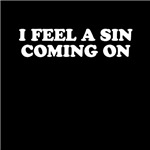 I Feel A Sin Coming On T Shirts