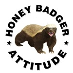 Honey badger attitude