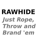 Rawhide Just Rope , Throw and Brand 'em