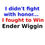 I didnt fight with honor I fought to win Ender Wig