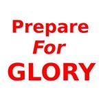 Prepare for Glory