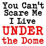 You Cant Scare Me I Live Under the Dome