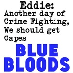 Eddie Another day of crime fighting we should g