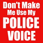 New SectionDont Make Me Use My Police Voice