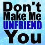 Dont Make Me Unfriend You