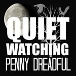 Quiet Watching Penny Dreadful