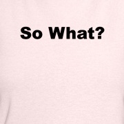 So What? Tees