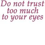 Do Not Trust Eyes