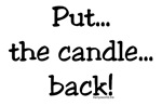 Put the Candle Back!