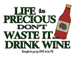 LIFE IS PRECIOUS - DRINK WINE