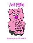 I LOVE PIGGIES