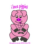 I LOVE PIGGIES - LOVE TO BE ME