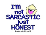 I'M NOT SARCASTIC - JUST HONEST