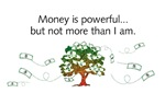 Money is powerful…
