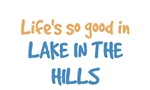 Life is so good in Lake In The Hills