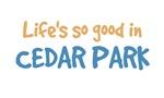 Life is so good in Cedar Park