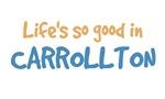 Life is so good in Carrollton