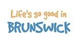 Life is so good in Brunswick