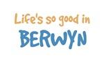 Life is so good in Berwyn