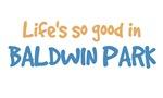 Life is so good in Baldwin Park