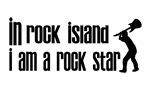 In Rock Island I am a Rock Star