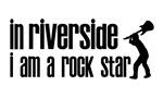 In Riverside Ca I am a Rock Star