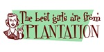 Best Girls are from Plantation