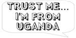 Trust me… I am from Uganda