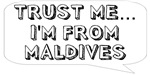 Trust me… I am from Maldives