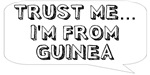 Trust me… I am from Guinea