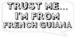 Trust me… I am from French Guiana