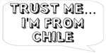 Trust me… I am from Chile
