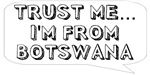 Trust me… I am from Botswana
