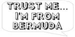 Trust me… I am from Bermuda