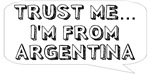 Trust me… I am from Argentina