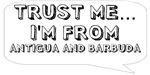 Trust me… I am from Antigua and Barbuda