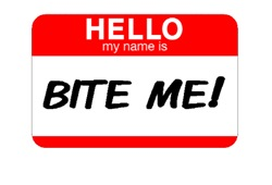 HELLO MY NAME IS BITE ME!