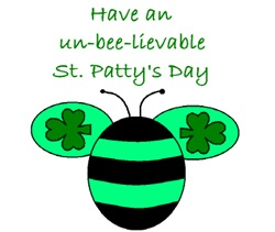 HAVE AN UN-BEE-LIEVABLE ST. PATRICK'S DAY