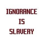 Ignorance is Slavery