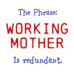 The Phrase: Working Mother is redundant.
