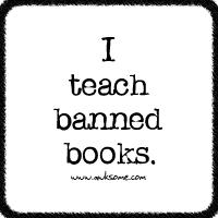 I teach banned books.