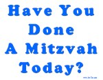 Have You Done A Mitzvah Today?