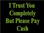 I Trust You Completey but Please Pay Cash