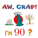 AW, CRAP!  I'M 90! Gifts