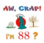 AW, CRAP!  I'M 88! Gifts