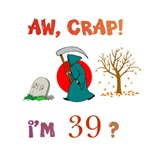 AW, CRAP!  I'M 39?  Gifts