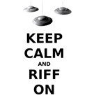 Keep Calm and Riff On