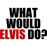 What Would Elvis Do